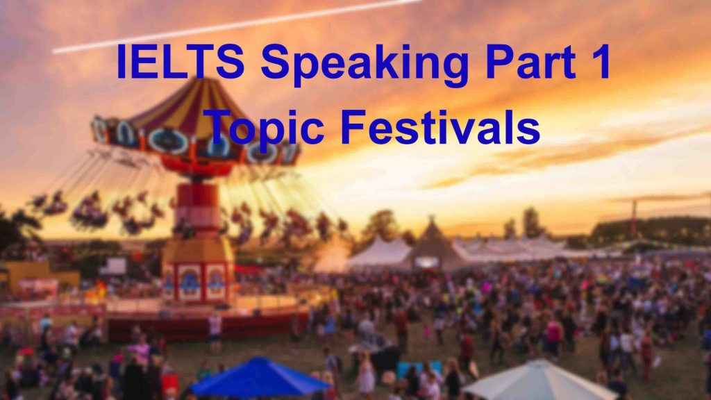IELTS Speaking Part 1 Topic Festivals